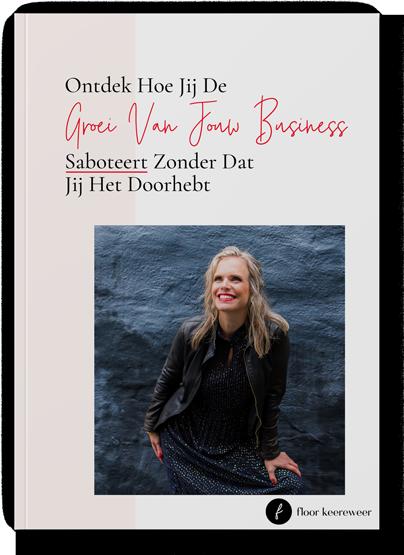 Gratis e-book Ontdek Hoe Jij De Groei van Jouw Business Saboteert Zonder Dat Jij Het Doorhebt